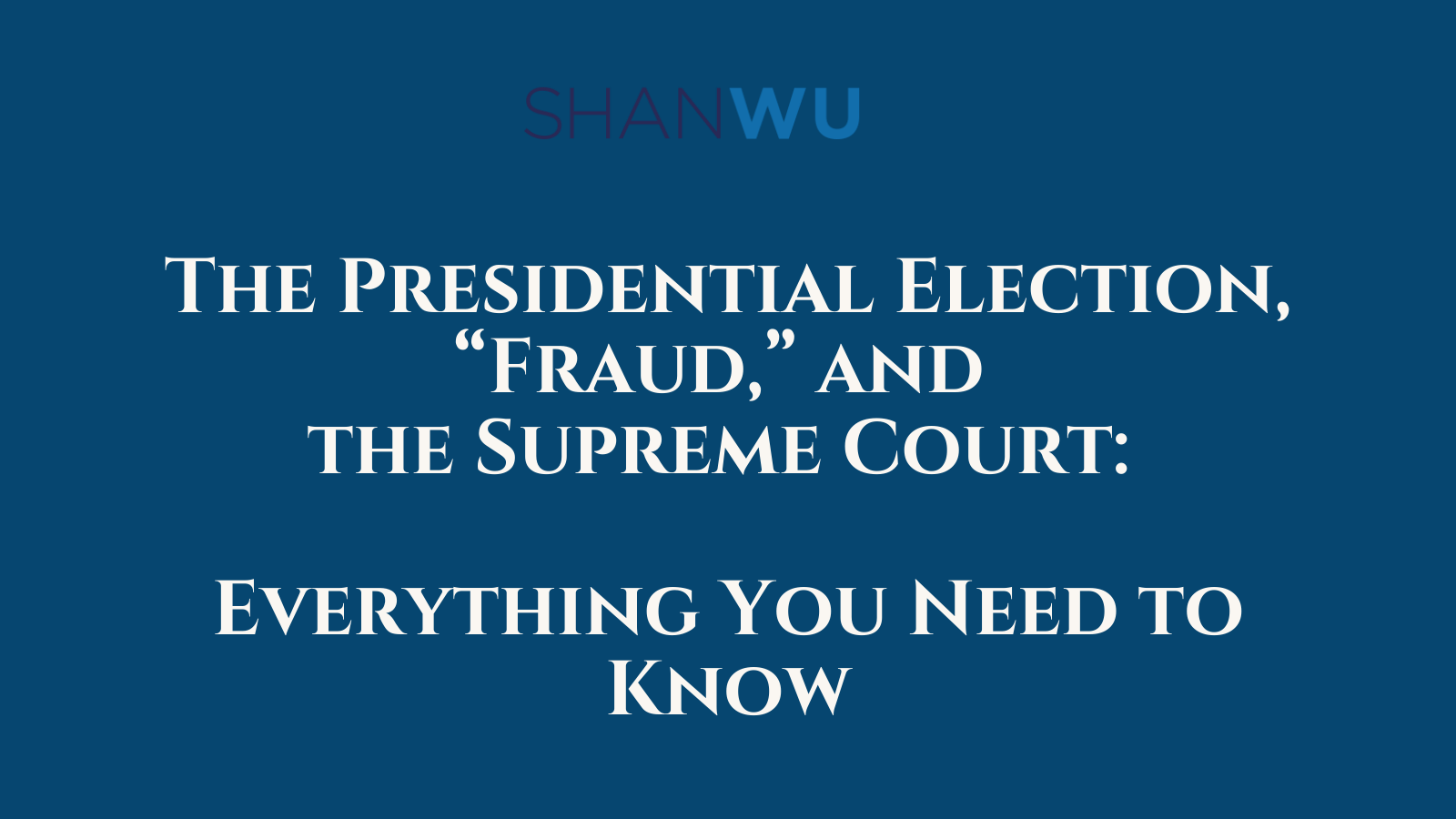 The Presidential Election Fraud and the Supreme Court - Shanlon Wu