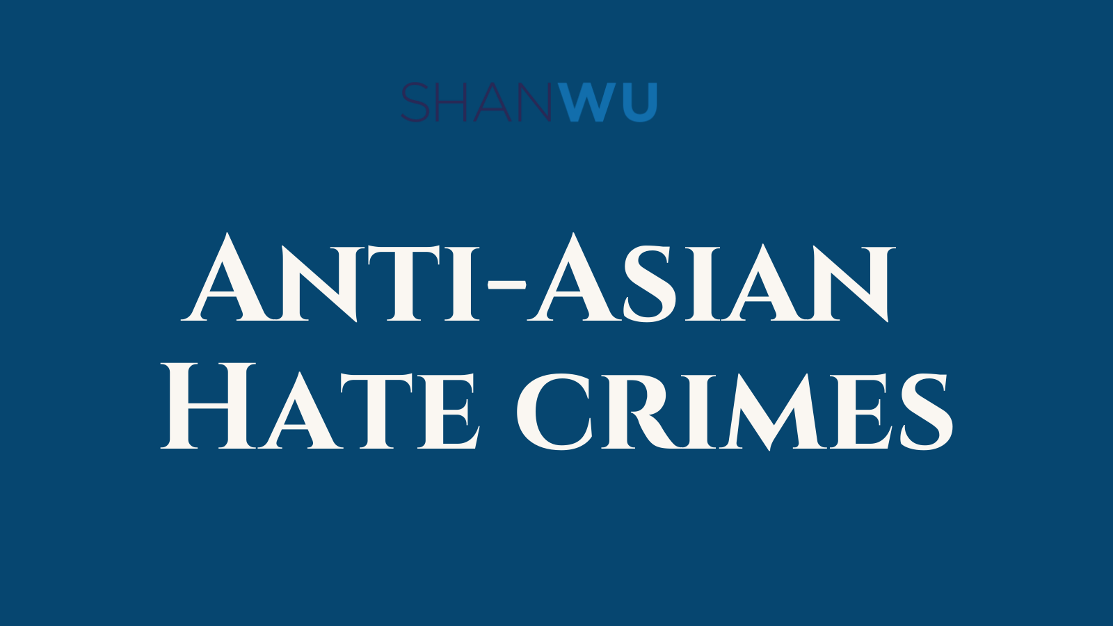 Anti-Asian Hate crimes - Shanlon Wu