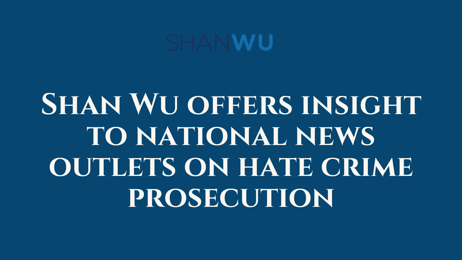 Shan Wu offers insight to national news outlets on hate crime prosecution - Shanlon Wu